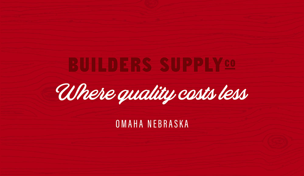 Builders Supply Co, Where Quality Costs Less, Omaha, Nebraska